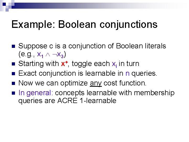 Example: Boolean conjunctions n n n Suppose c is a conjunction of Boolean literals