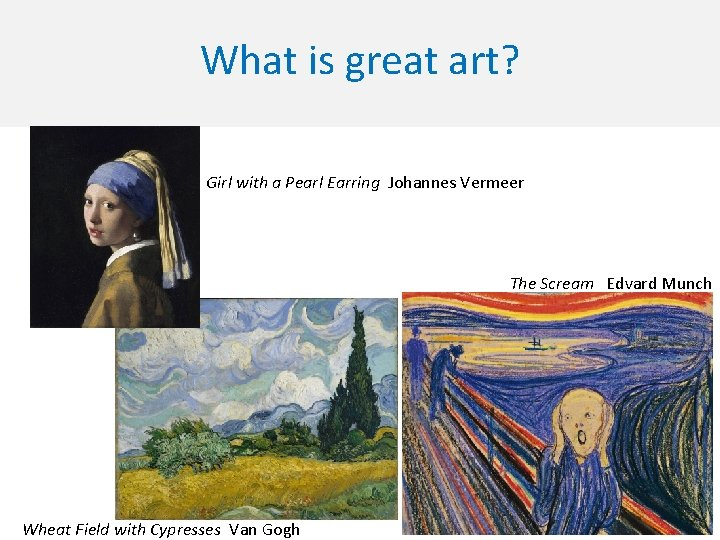 What is great art? Girl with a Pearl Earring Johannes Vermeer The Scream Edvard