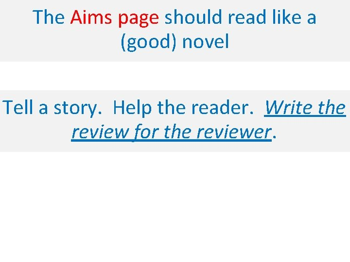 The Aims page should read like a (good) novel Tell a story. Help the