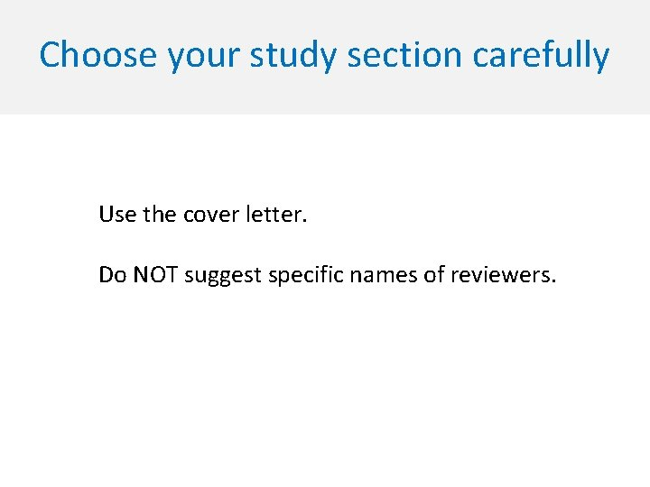Choose your study section carefully Use the cover letter. Do NOT suggest specific names
