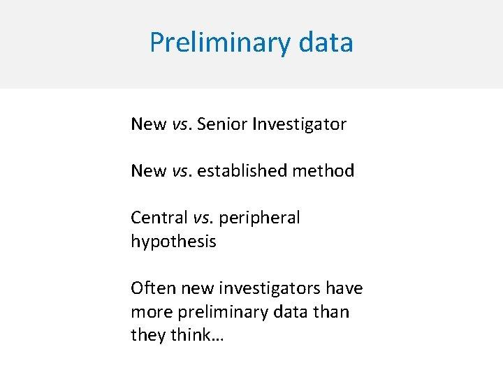 Preliminary data New vs. Senior Investigator New vs. established method Central vs. peripheral hypothesis