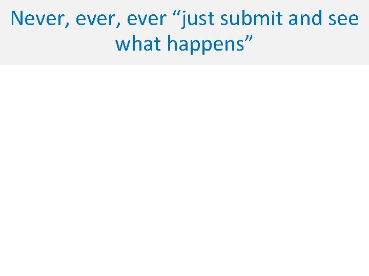 """Never, ever """"just submit and see what happens"""""""