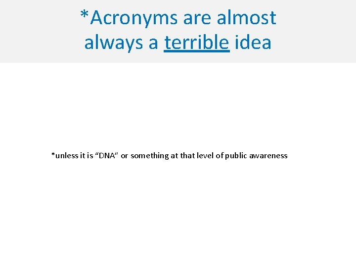 """*Acronyms are almost always a terrible idea *unless it is """"DNA"""" or something at"""