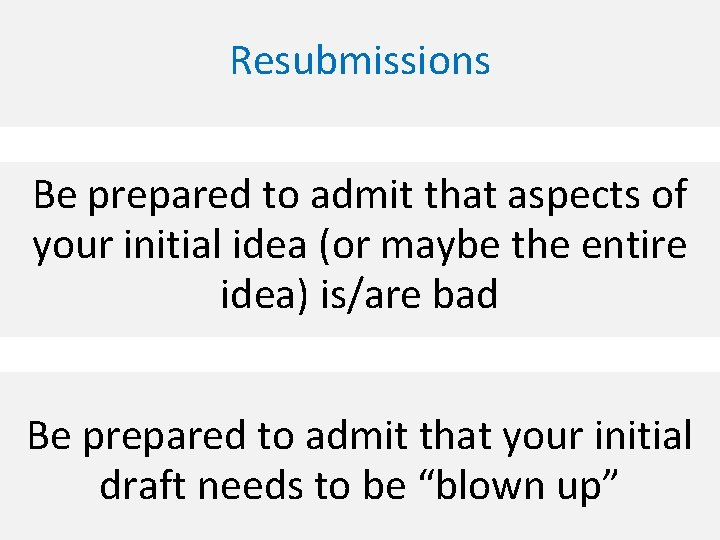 Resubmissions Be prepared to admit that aspects of your initial idea (or maybe the