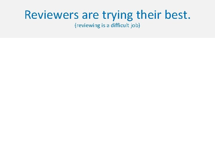 Reviewers are trying their best. (reviewing is a difficult job)