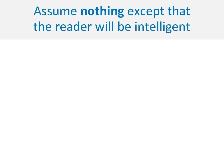 Assume nothing except that the reader will be intelligent