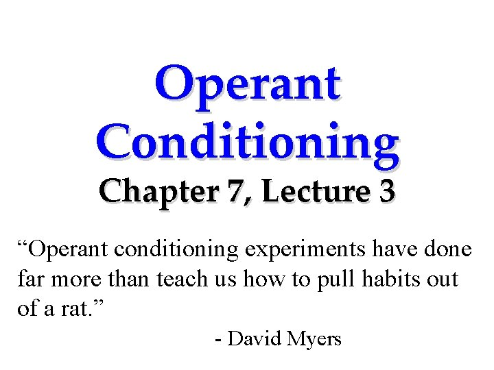 """Operant Conditioning Chapter 7, Lecture 3 """"Operant conditioning experiments have done far more than"""
