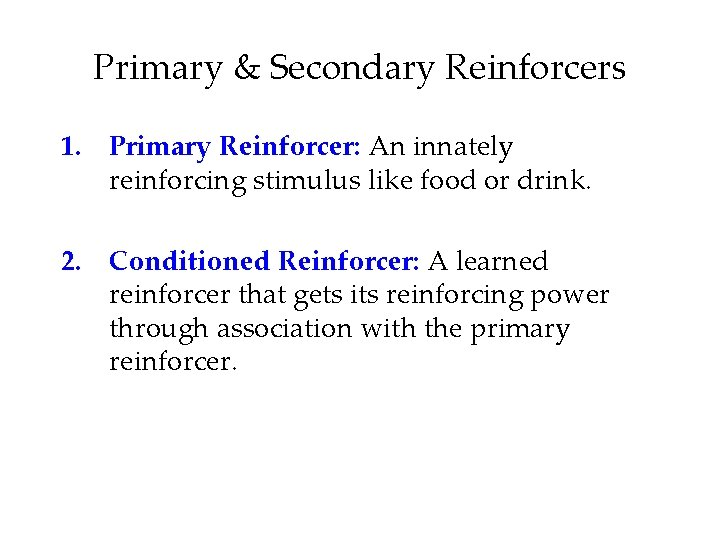 Primary & Secondary Reinforcers 1. Primary Reinforcer: An innately reinforcing stimulus like food or