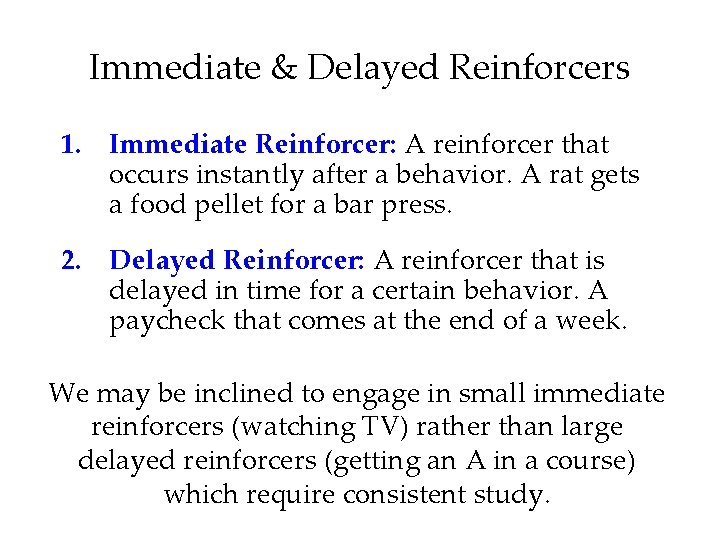 Immediate & Delayed Reinforcers 1. Immediate Reinforcer: A reinforcer that occurs instantly after a