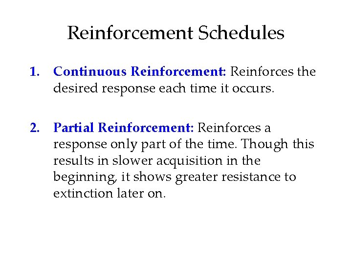 Reinforcement Schedules 1. Continuous Reinforcement: Reinforces the desired response each time it occurs. 2.