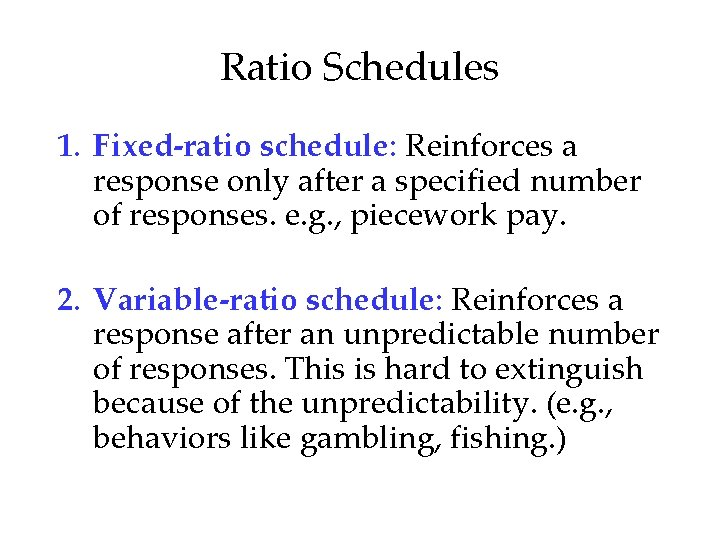 Ratio Schedules 1. Fixed-ratio schedule: Reinforces a response only after a specified number of