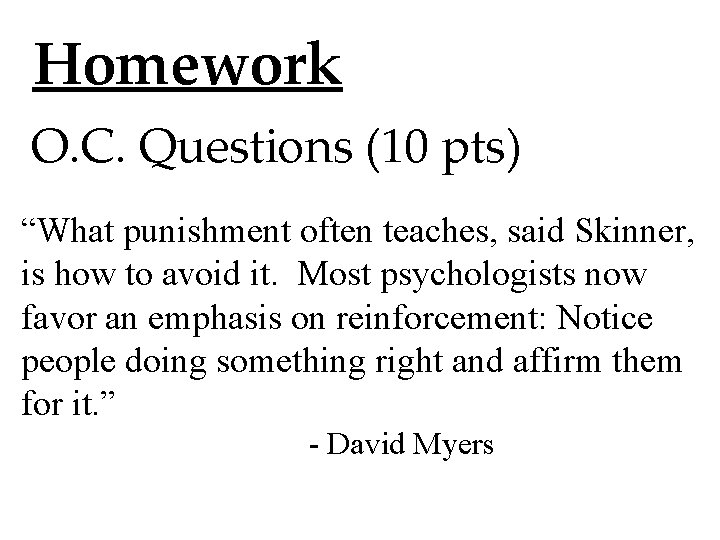 """Homework O. C. Questions (10 pts) """"What punishment often teaches, said Skinner, is how"""
