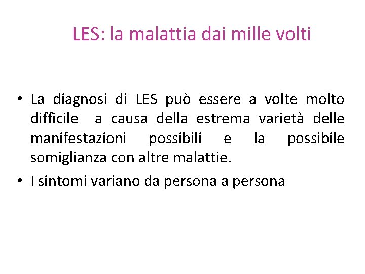 LES: la malattia dai mille volti • La diagnosi di LES può essere a