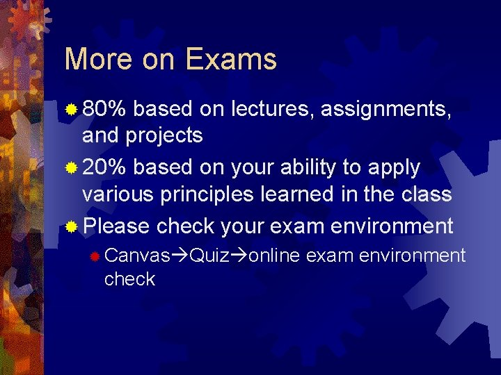 More on Exams ® 80% based on lectures, assignments, and projects ® 20% based