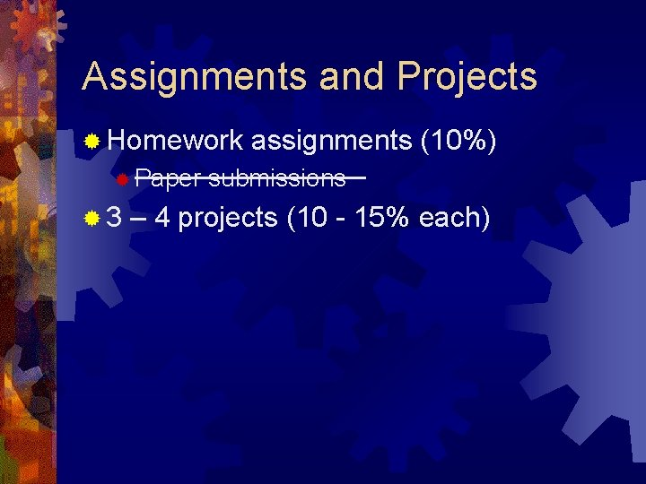 Assignments and Projects ® Homework ® Paper ® 3 assignments (10%) submissions – 4
