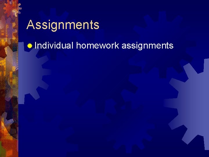Assignments ® Individual homework assignments