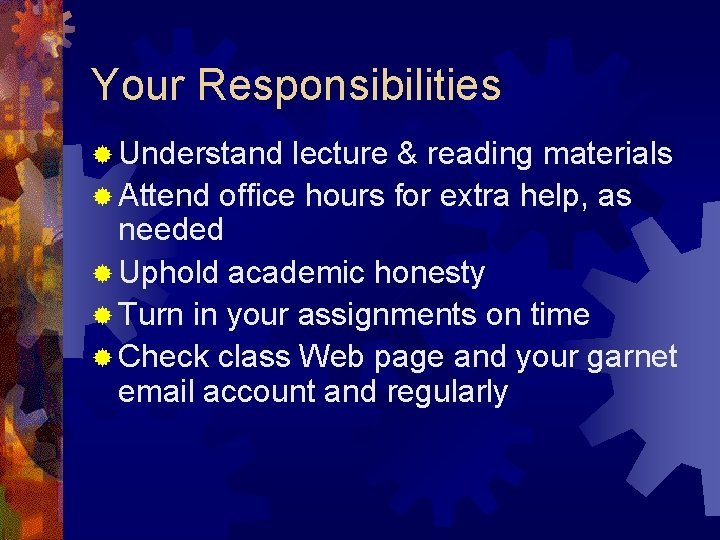 Your Responsibilities ® Understand lecture & reading materials ® Attend office hours for extra