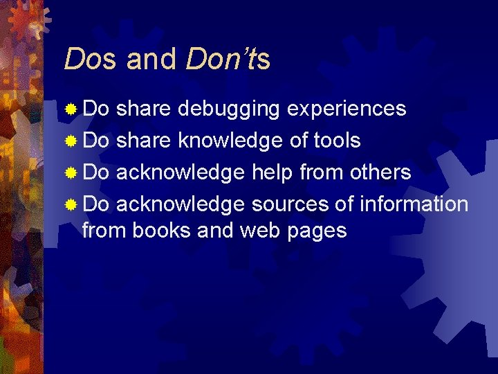 Dos and Don'ts ® Do share debugging experiences ® Do share knowledge of tools