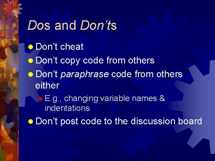 Dos and Don'ts ® Don't cheat ® Don't copy code from others ® Don't