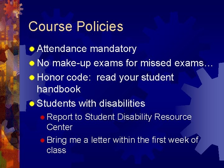 Course Policies ® Attendance mandatory ® No make-up exams for missed exams… ® Honor