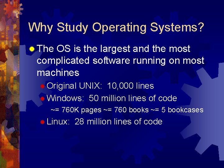 Why Study Operating Systems? ® The OS is the largest and the most complicated