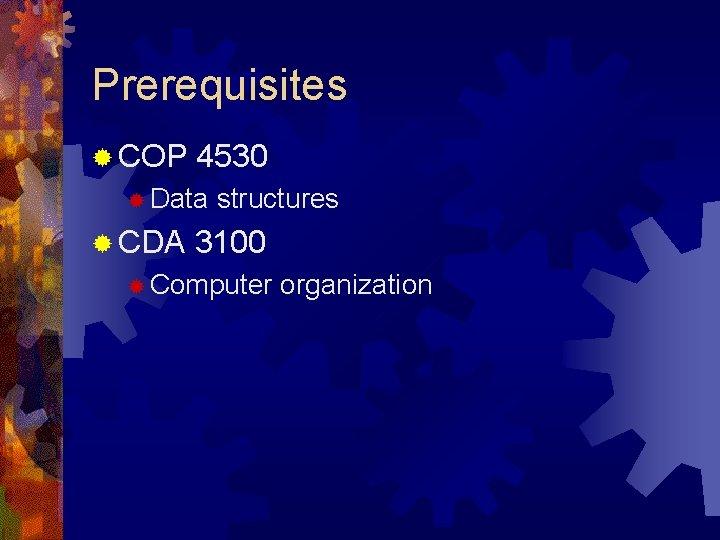 Prerequisites ® COP 4530 ® Data ® CDA structures 3100 ® Computer organization