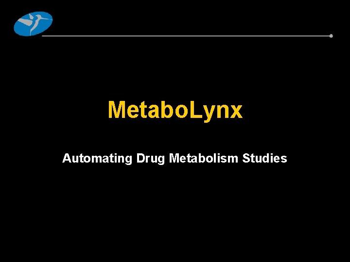 Metabo. Lynx Automating Drug Metabolism Studies
