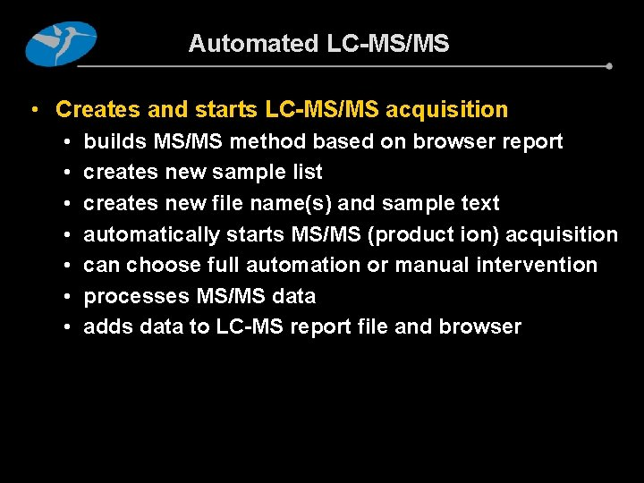 Automated LC-MS/MS • Creates and starts LC-MS/MS acquisition • • builds MS/MS method based