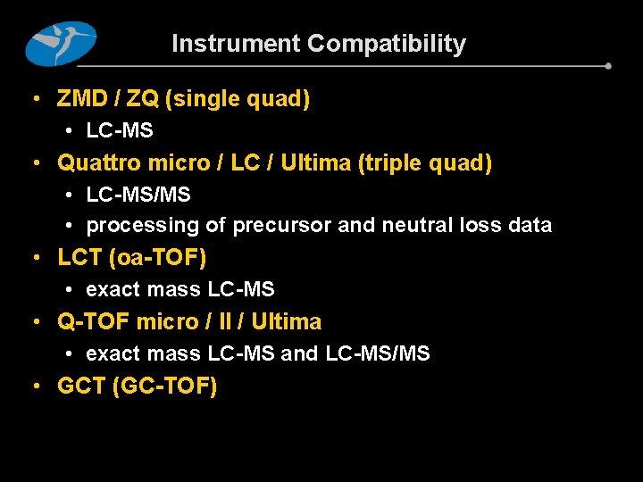 Instrument Compatibility • ZMD / ZQ (single quad) • LC-MS • Quattro micro /