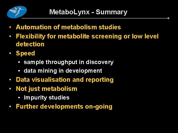 Metabo. Lynx - Summary • Automation of metabolism studies • Flexibility for metabolite screening