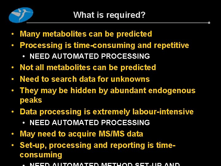 What is required? • Many metabolites can be predicted • Processing is time-consuming and