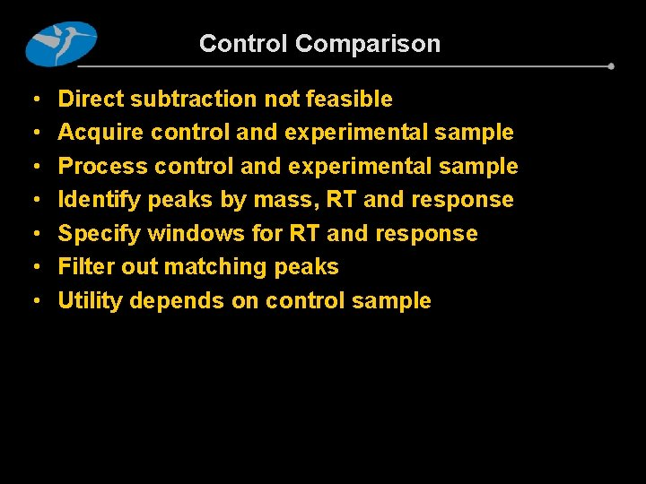 Control Comparison • • Direct subtraction not feasible Acquire control and experimental sample Process