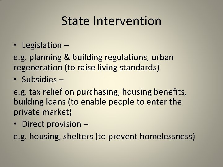 State Intervention • Legislation – e. g. planning & building regulations, urban regeneration (to