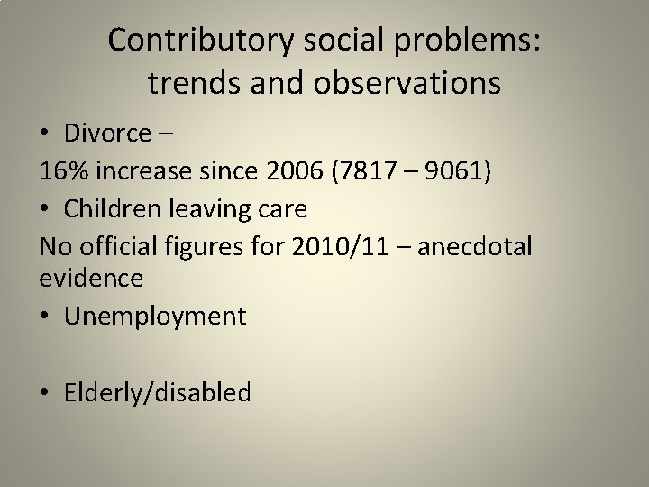Contributory social problems: trends and observations • Divorce – 16% increase since 2006 (7817
