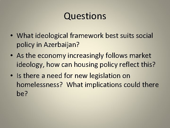 Questions • What ideological framework best suits social policy in Azerbaijan? • As the