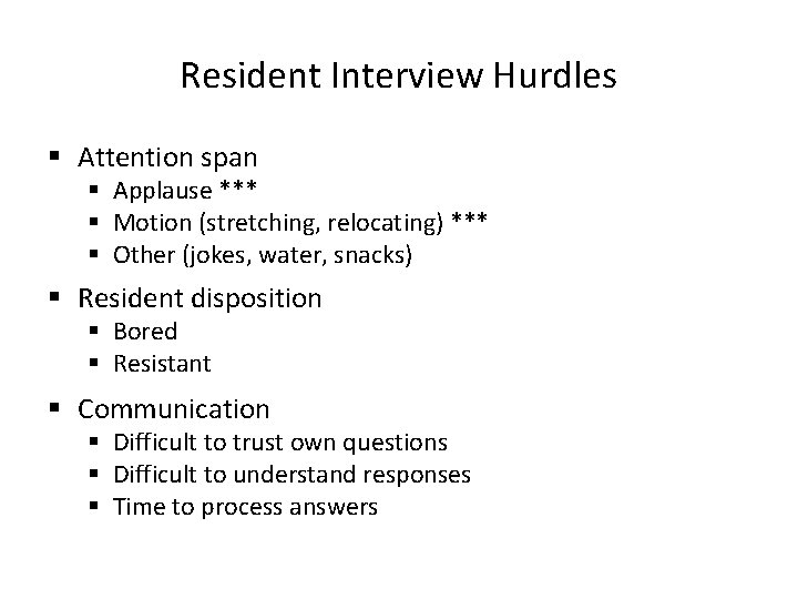 Resident Interview Hurdles § Attention span § Applause *** § Motion (stretching, relocating) ***