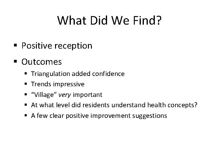 What Did We Find? § Positive reception § Outcomes § § § Triangulation added