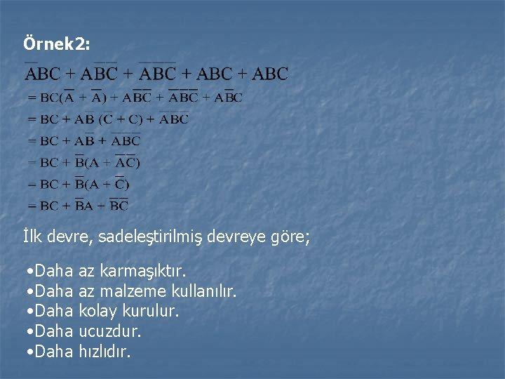 Örnek 2: İlk devre, sadeleştirilmiş devreye göre; • Daha • Daha az karmaşıktır. az