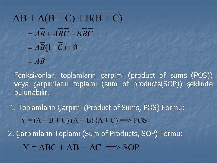 Fonksiyonlar, toplamların çarpımı (product of sums (POS)) veya çarpımların toplamı (sum of products(SOP)) şeklinde