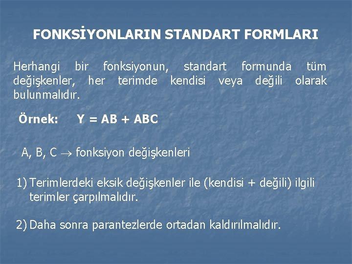 FONKSİYONLARIN STANDART FORMLARI Herhangi bir fonksiyonun, standart formunda tüm değişkenler, her terimde kendisi veya