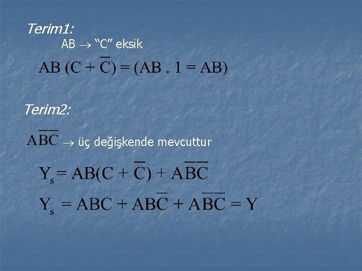 """Terim 1: AB """"C"""" eksik Terim 2: üç değişkende mevcuttur"""