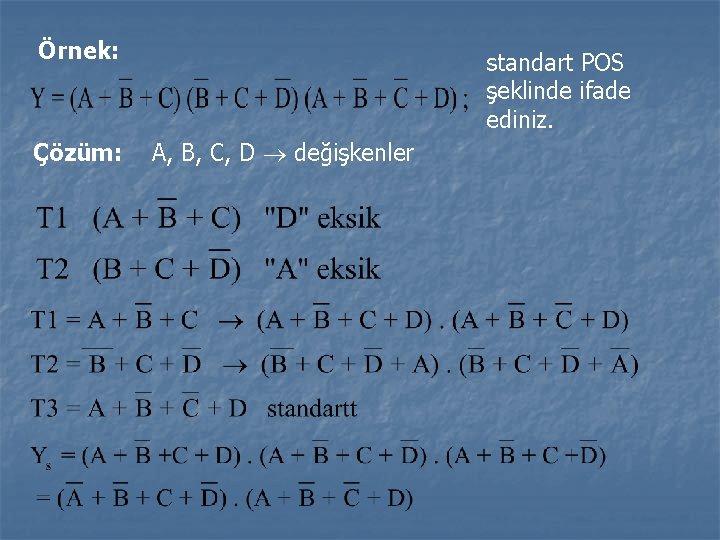 Örnek: Çözüm: standart POS şeklinde ifade ediniz. A, B, C, D değişkenler