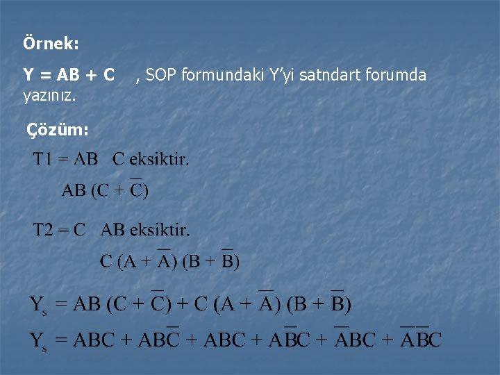 Örnek: Y = AB + C yazınız. Çözüm: , SOP formundaki Y'yi satndart forumda