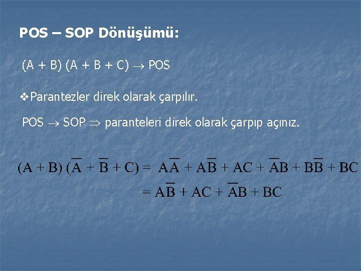 POS – SOP Dönüşümü: (A + B) (A + B + C) POS Parantezler