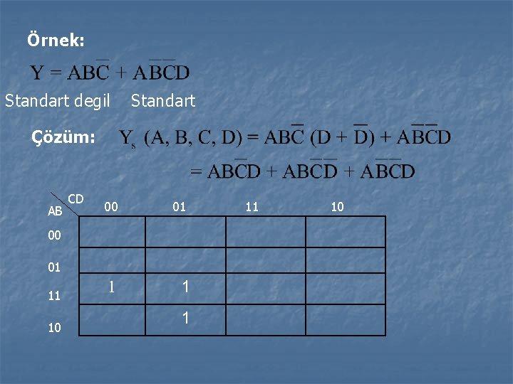 Örnek: Standart degil Standart Çözüm: AB CD 00 01 1 1 00 01 11
