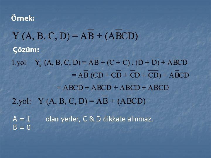 Örnek: Çözüm: A=1 B=0 olan yerler, C & D dikkate alınmaz.