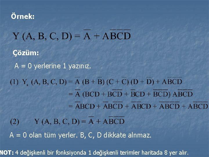 Örnek: Çözüm: A = 0 yerlerine 1 yazınız. A = 0 olan tüm yerler.