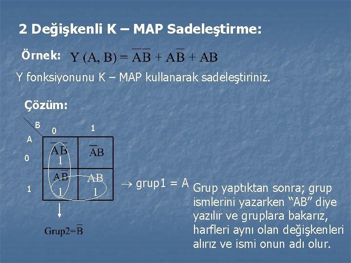 2 Değişkenli K – MAP Sadeleştirme: Örnek: Y fonksiyonunu K – MAP kullanarak sadeleştiriniz.