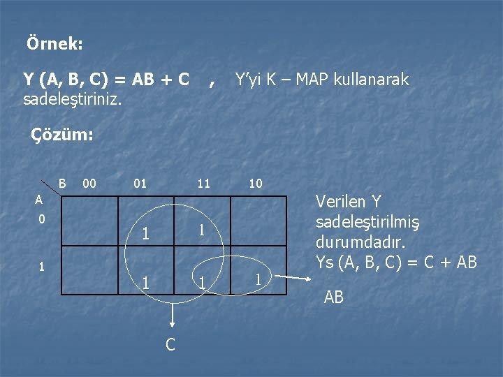 Örnek: Y (A, B, C) = AB + C sadeleştiriniz. , Y'yi K –