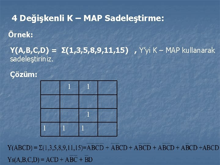 4 Değişkenli K – MAP Sadeleştirme: Örnek: Y(A, B, C, D) = Σ(1, 3,